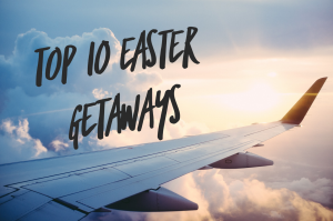 Top 10 Easter Weekend Getaway Ideas…